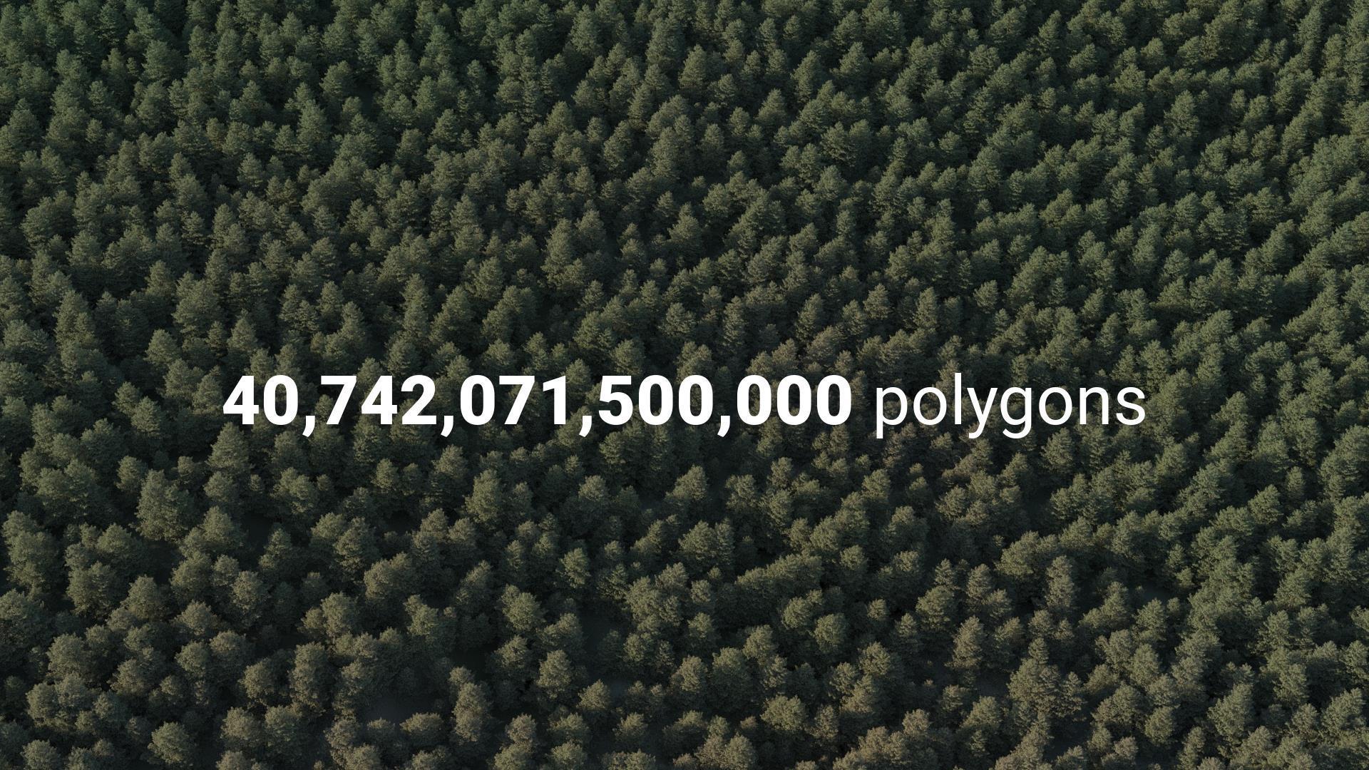 40 trillions polygons